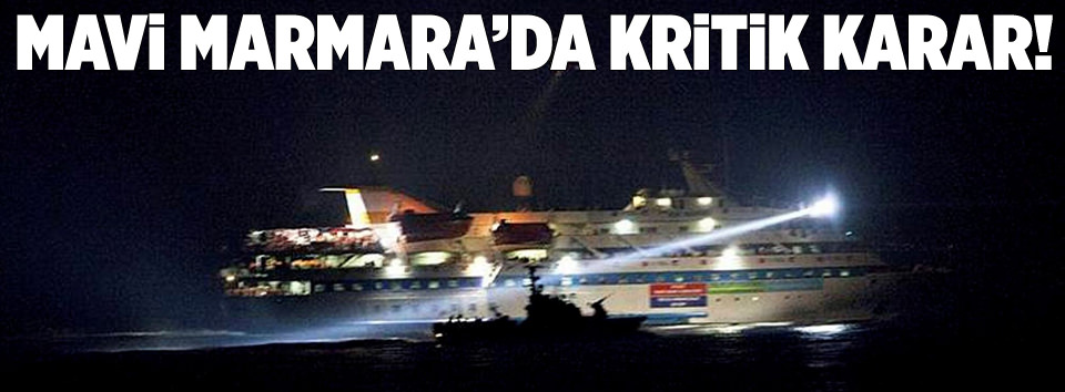 İSRAİL'E ŞOK MAVİ MARMARA KARARI..!