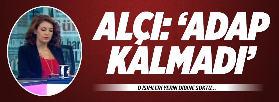 Nagehan Alçı: Adap kalmadı!