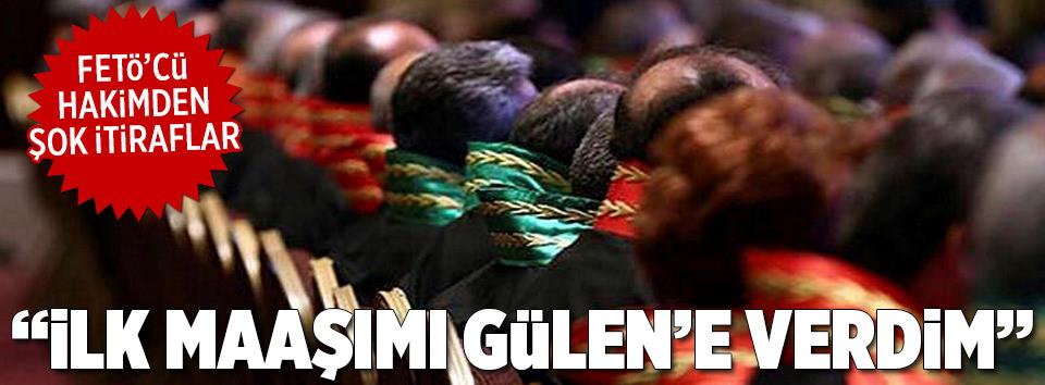 'İlk maaşımı Gülen'e verdim'