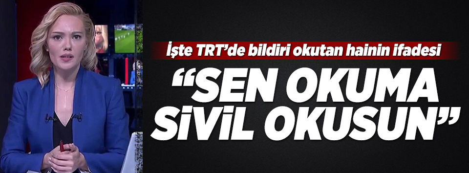 TRTde bildiri okutan darbecinin ifadesine ulaşıldı