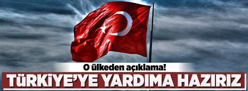 Türkiyeye yardıma hazırız