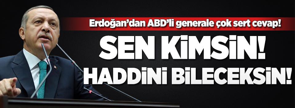 Erdoğan: Sen kimsin? Haddini bileceksin!