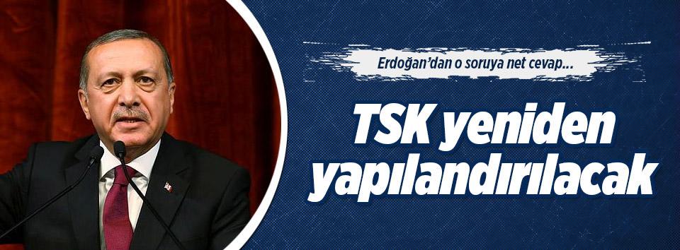 Erdoğan: TSK yeniden yapılandırılacak
