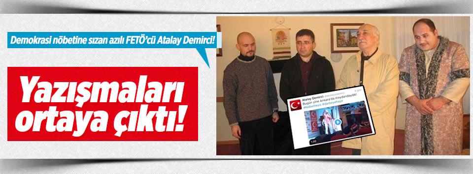 Demokrasi nöbetine sızan azılı FETÖ'cü Atalay Demirci!