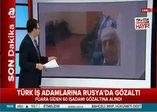 Rusya'da Türk iş adamlarına gözaltı!