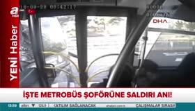 İşte metrobüs şoförüne saldırı anı!