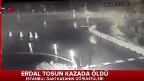 Erdal Tosun'un hayatını kaybettiği kazanın ilk görüntüleri!
