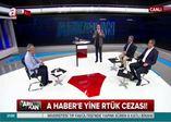 RTÜK'ten A Haber'e skandal ceza!