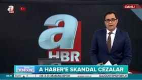A Haber'e skandal cezalar!