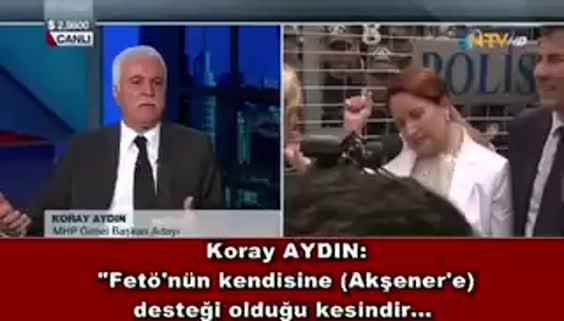 Koray Aydın'dan Akşener'e FETÖ'cü demişti